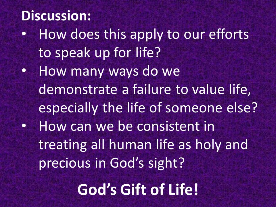 God's Gift of Life.Discussion: How does this apply to our efforts to speak up for life.