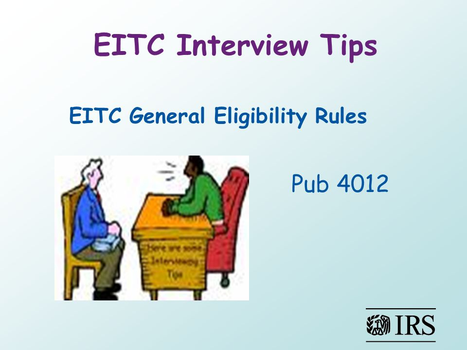EITC Interview Tips EITC General Eligibility Rules Pub 4012