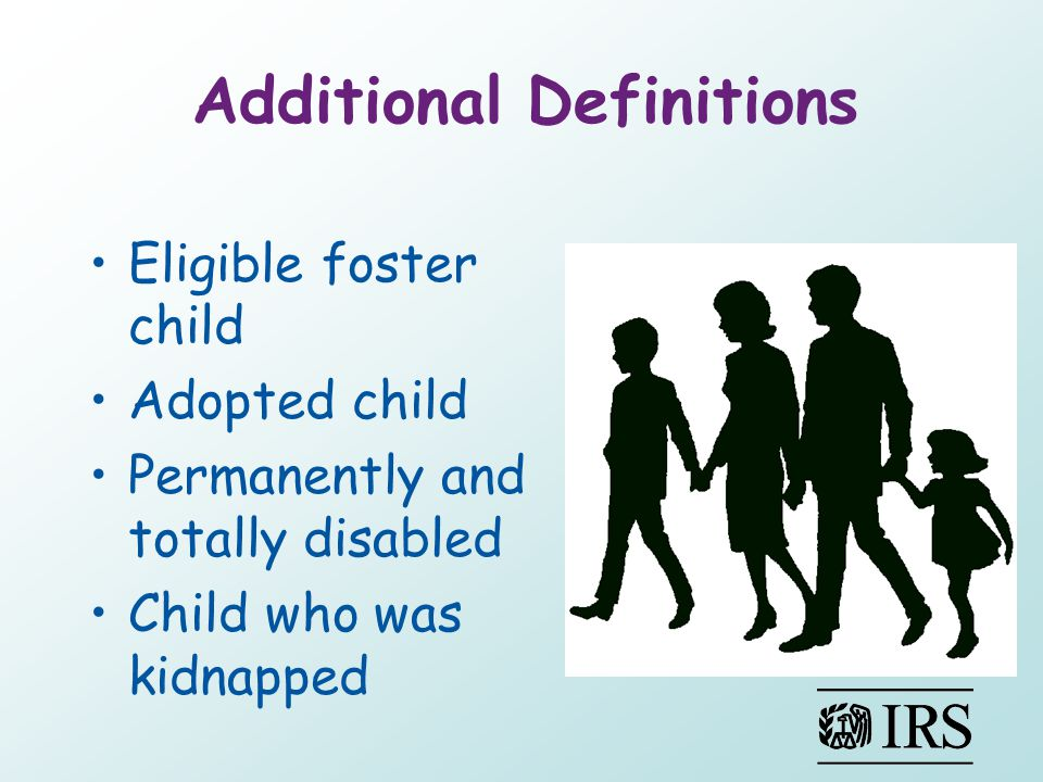 Additional Definitions Eligible foster child Adopted child Permanently and totally disabled Child who was kidnapped