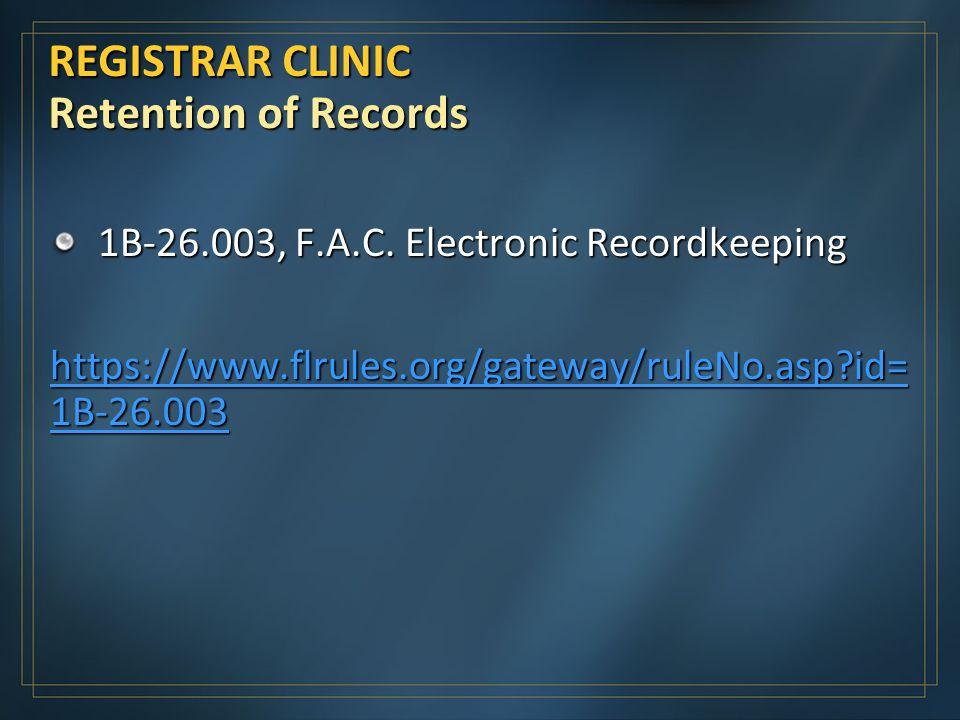 REGISTRAR CLINIC Retention of Records 1B-26.003, F.A.C.