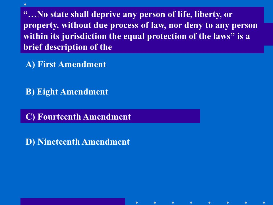 """""""…No state shall deprive any person of life, liberty, or property, without due process of law, nor deny to any person within its jurisdiction the equa"""