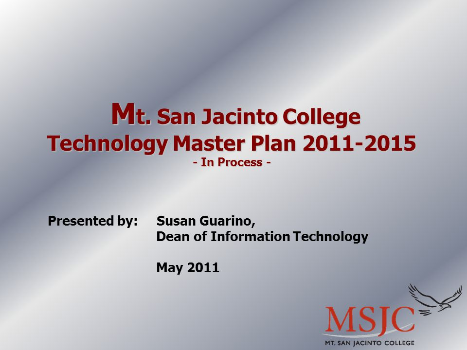 M t. San Jacinto College Technology Master Plan 2011-2015 - In Process - M t.