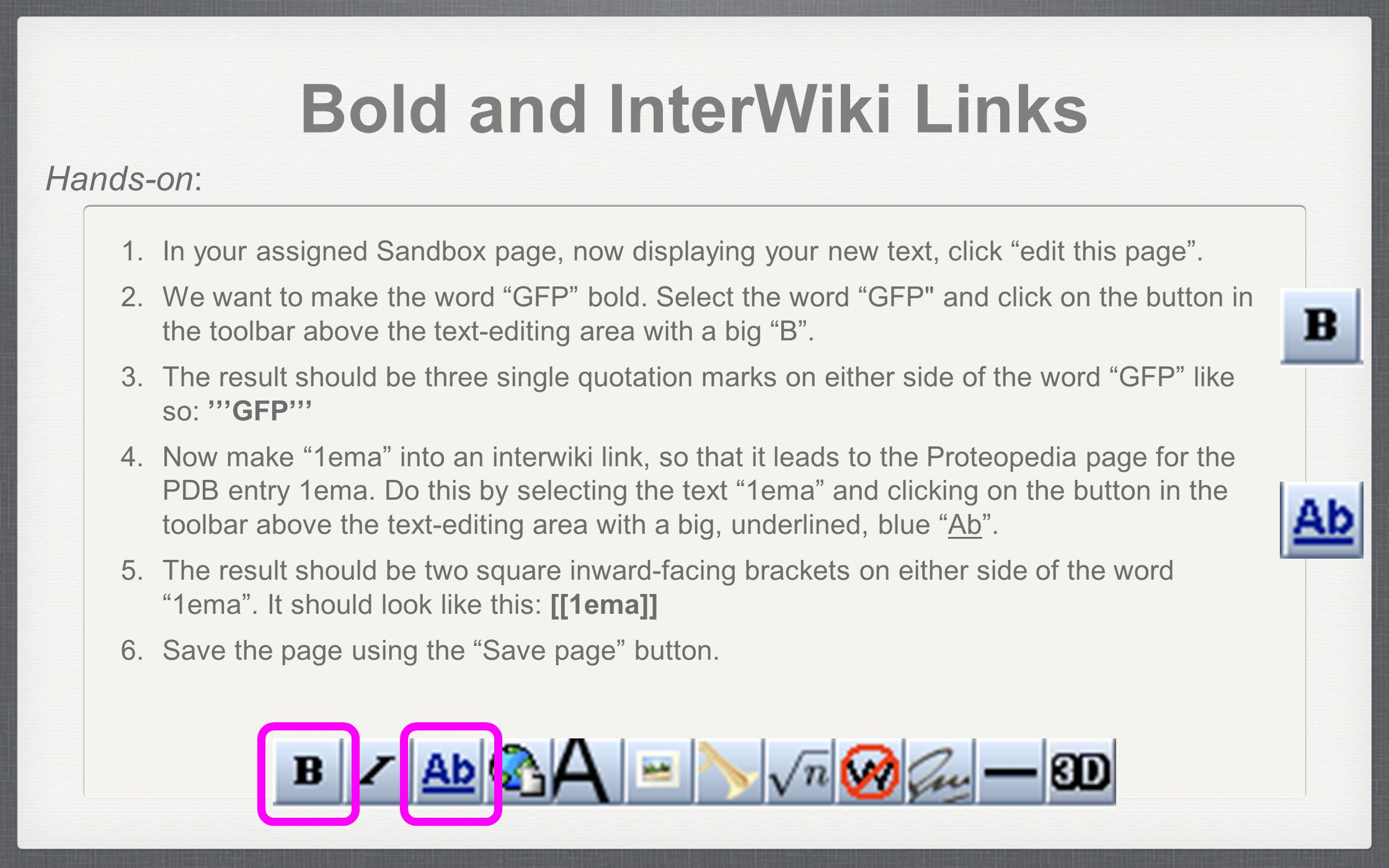 "Bold and InterWiki Links 1. In your assigned Sandbox page, now displaying your new text, click ""edit this page"". 2. We want to make the word ""GFP"" bol"