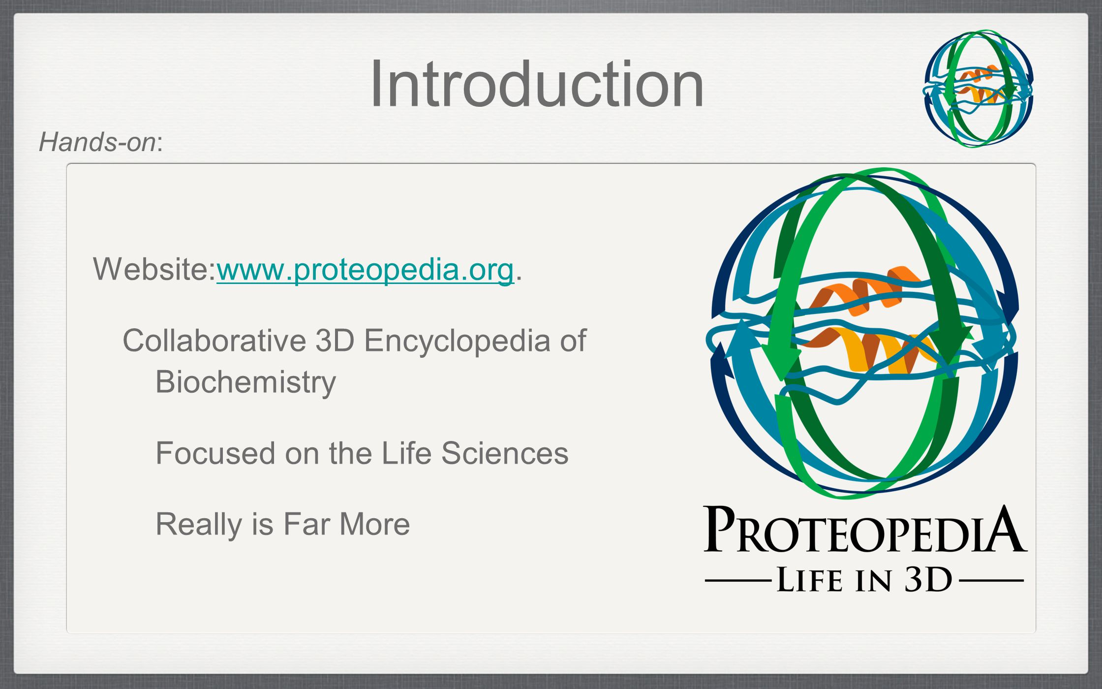 Website:www.proteopedia.org.www.proteopedia.org Collaborative 3D Encyclopedia of Biochemistry Focused on the Life Sciences Really is Far More Introduction Hands-on: