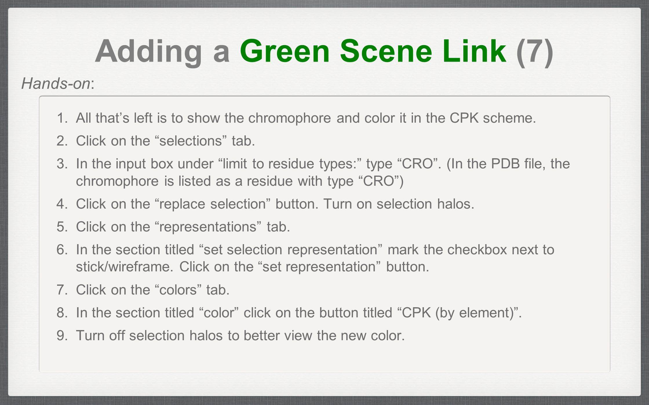 "Adding a Green Scene Link (7) 1. All that's left is to show the chromophore and color it in the CPK scheme. 2. Click on the ""selections"" tab. 3. In th"