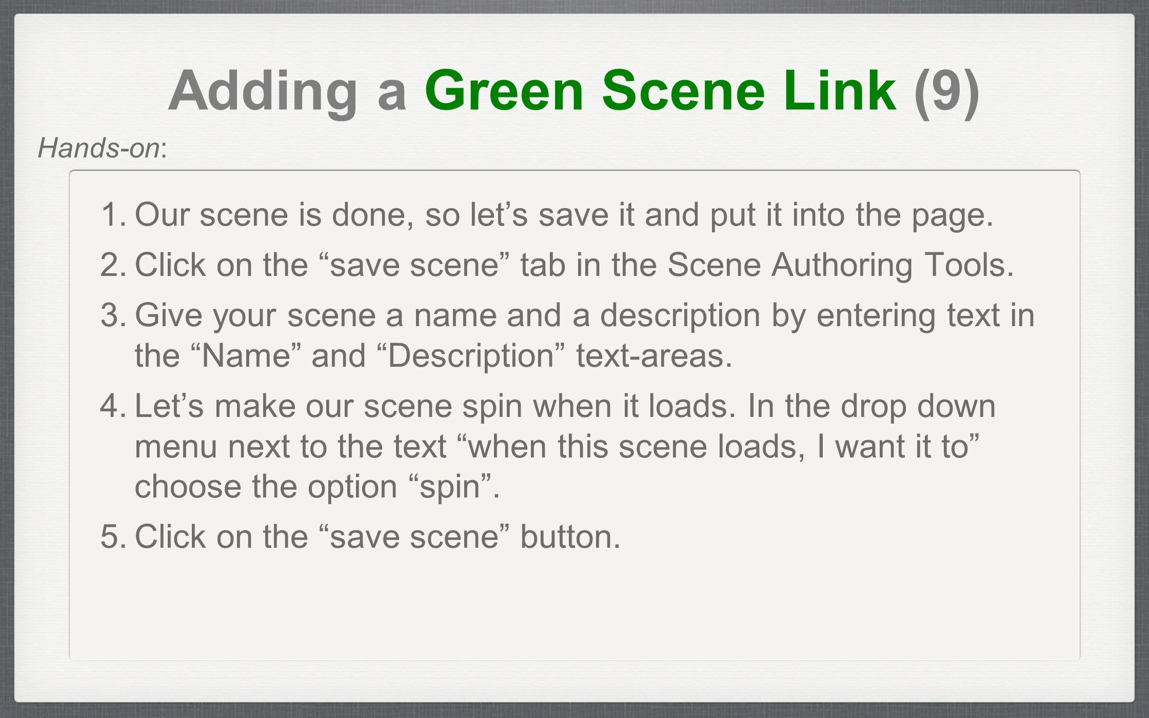 "Adding a Green Scene Link (9) 1. Our scene is done, so let's save it and put it into the page. 2. Click on the ""save scene"" tab in the Scene Authoring"