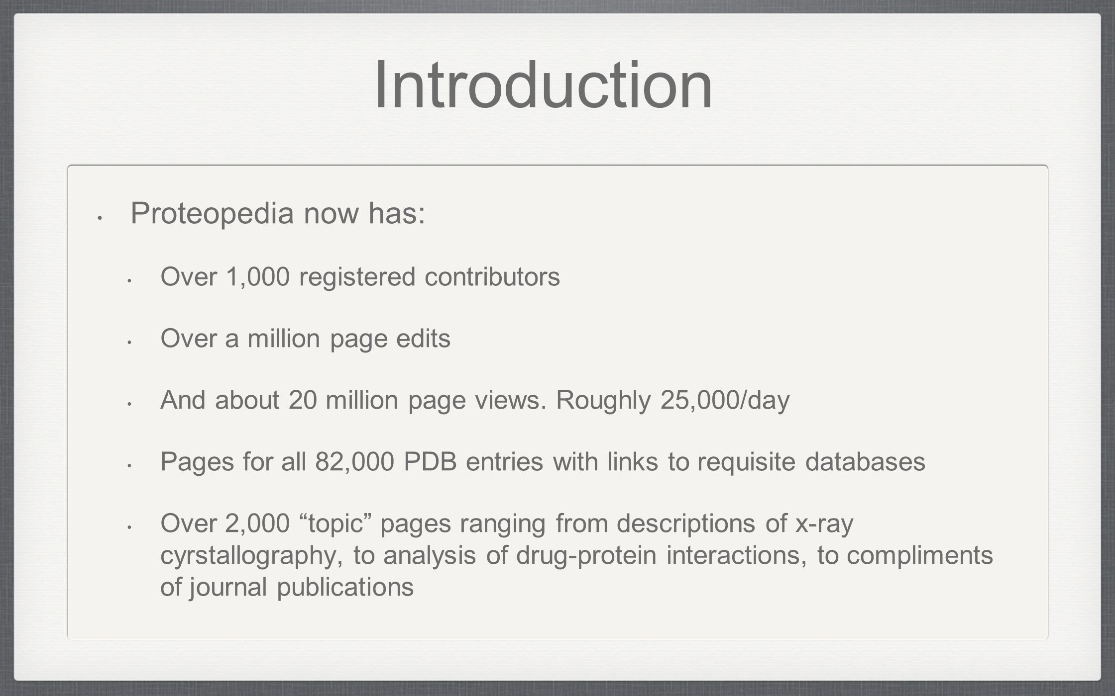 Proteopedia now has: Over 1,000 registered contributors Over a million page edits And about 20 million page views. Roughly 25,000/day Pages for all 82