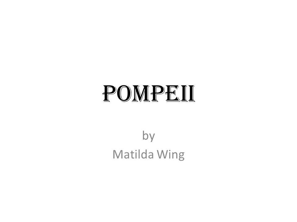 Pompeii by Matilda Wing