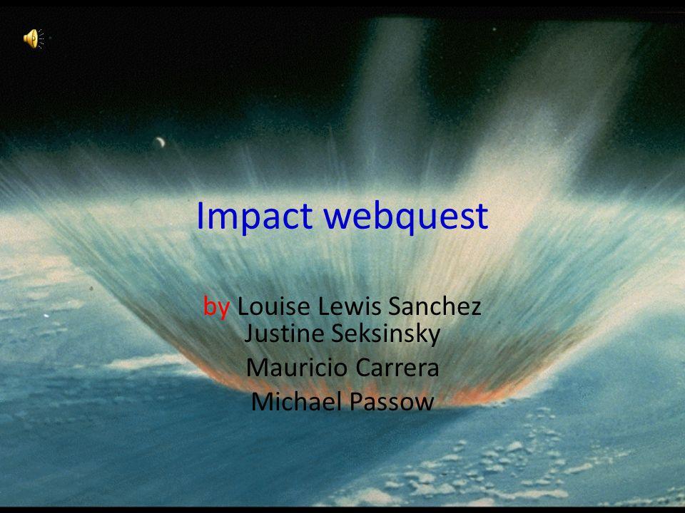Impact webquest by Louise Lewis Sanchez Justine Seksinsky Mauricio Carrera Michael Passow