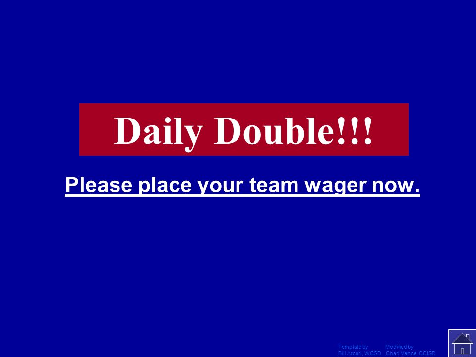 Template by Modified by Bill Arcuri, WCSD Chad Vance, CCISD Please place your team wager now. Daily Double!!!