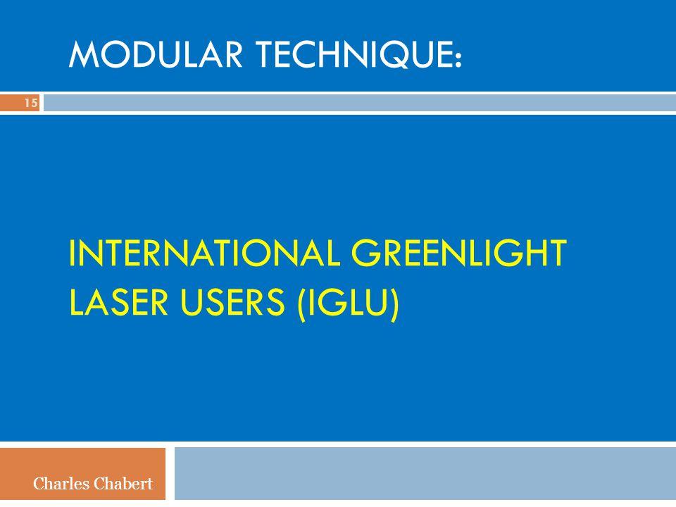 MODULAR TECHNIQUE: INTERNATIONAL GREENLIGHT LASER USERS (IGLU) 15 Charles Chabert