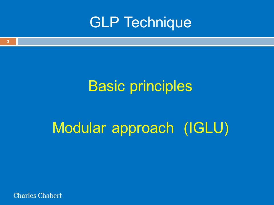 GLP Technique Basic principles Modular approach (IGLU) 2 Charles Chabert