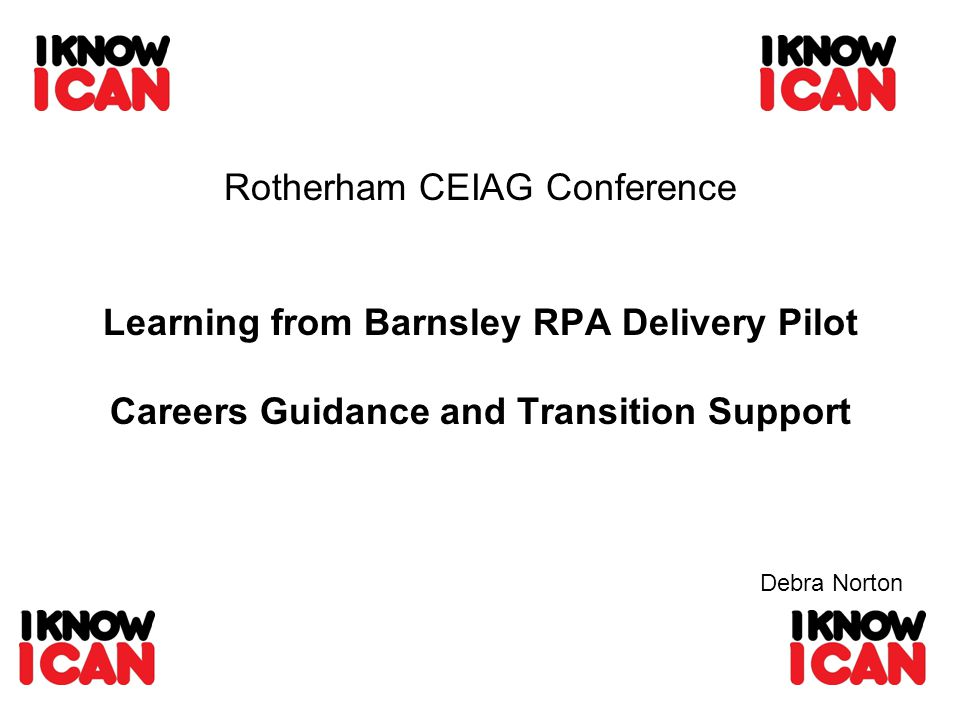 Rotherham CEIAG Conference Learning from Barnsley RPA Delivery Pilot Careers Guidance and Transition Support Debra Norton