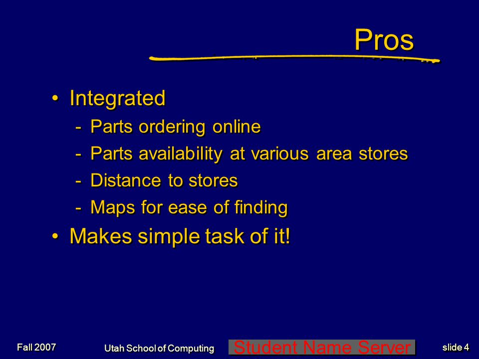 Student Name Server Utah School of Computing slide 3 Fall 2007 Pros Customized, targeted info Good graphics Good Help for using Help.