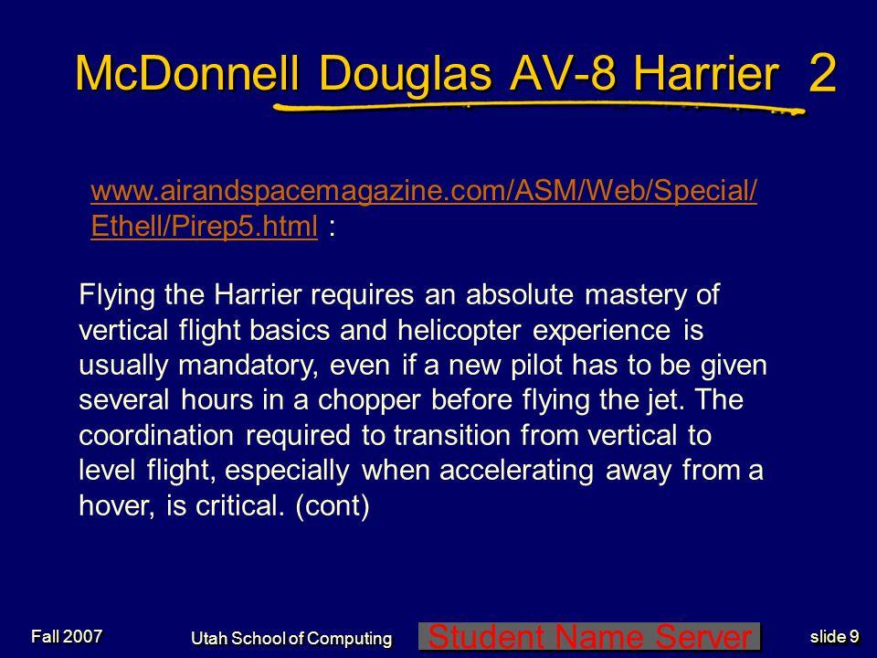 Student Name Server Utah School of Computing slide 8 Fall 2007 McDonnell Douglas AV-8 Harrier
