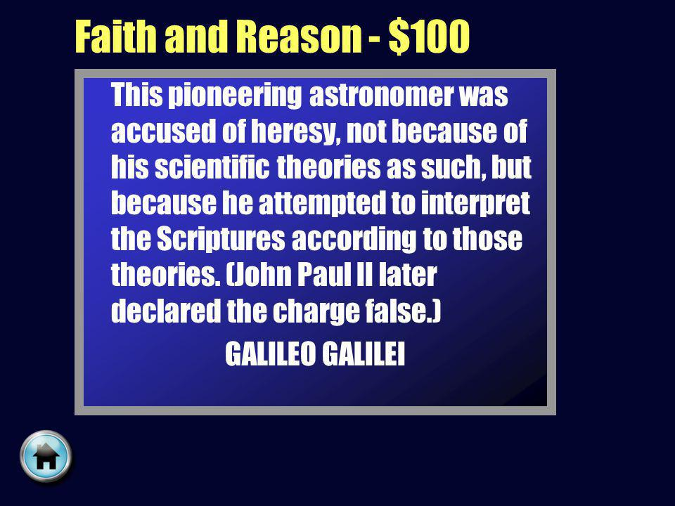 Faith and Reason - $100 This pioneering astronomer was accused of heresy, not because of his scientific theories as such, but because he attempted to interpret the Scriptures according to those theories.