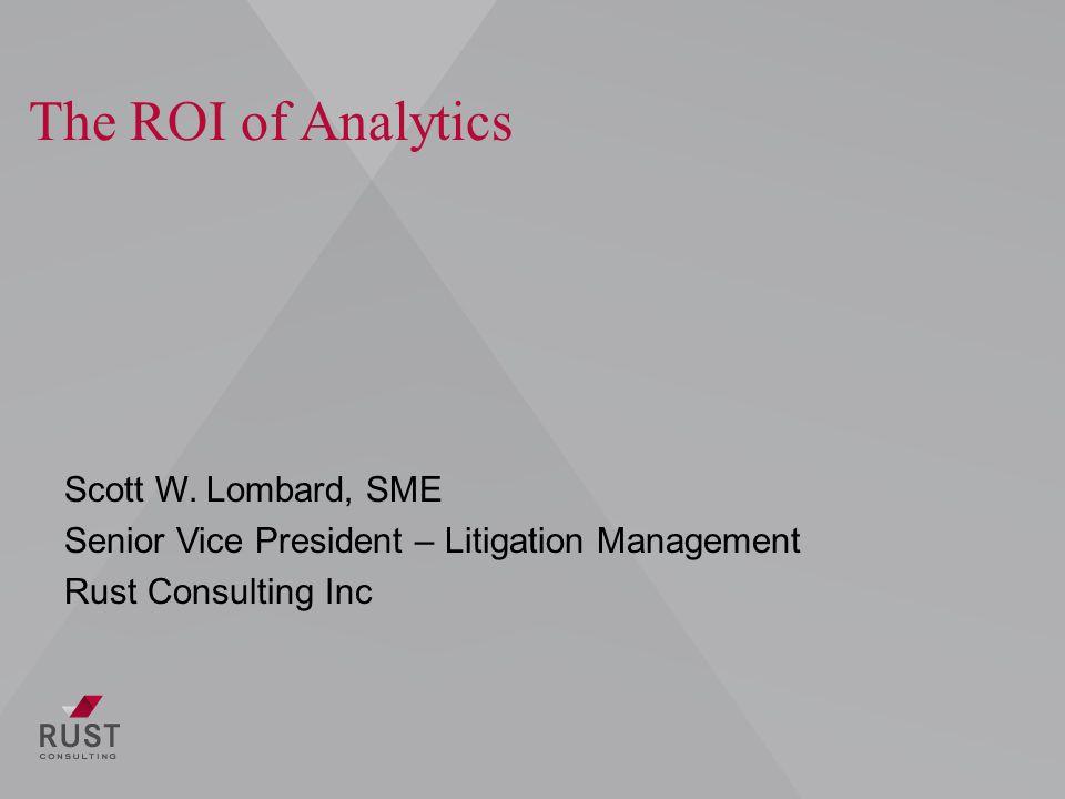 The ROI of Analytics Scott W.