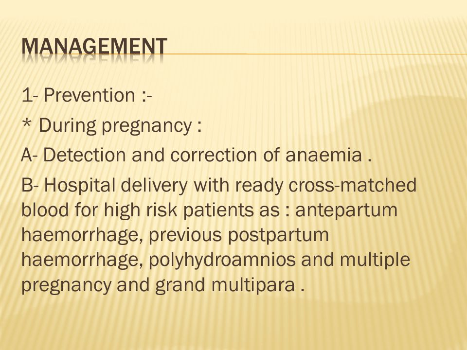 1- Prevention :- * During pregnancy : A- Detection and correction of anaemia.