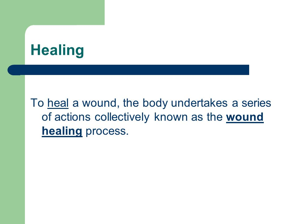 To heal a wound, the body undertakes a series of actions collectively known as the wound healing process.healwound healing Healing