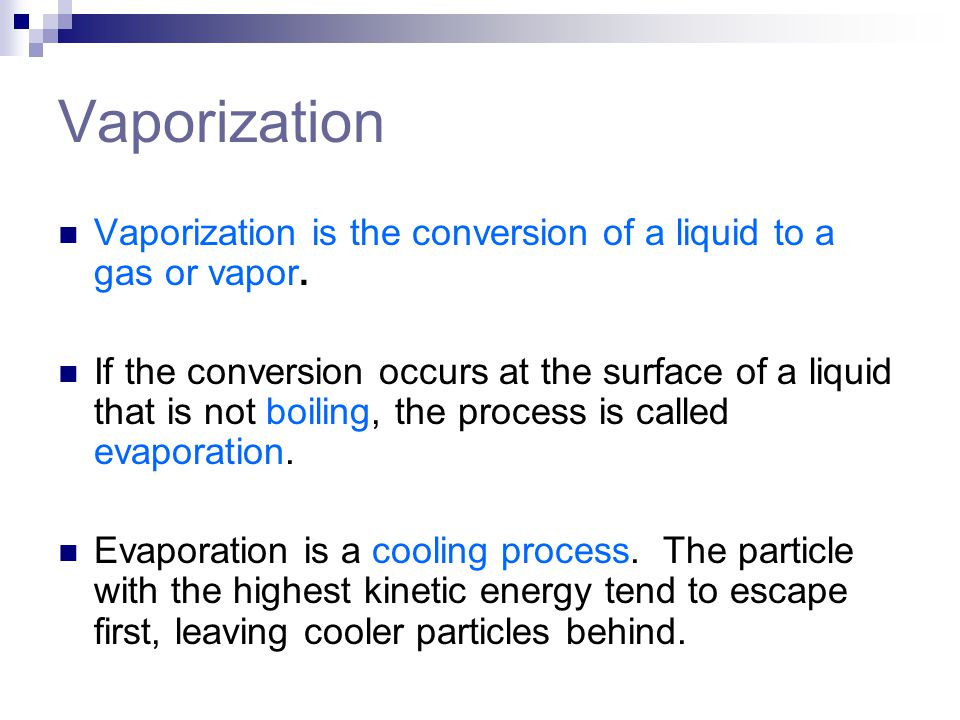 Vaporization Vaporization is the conversion of a liquid to a gas or vapor. If the conversion occurs at the surface of a liquid that is not boiling, th