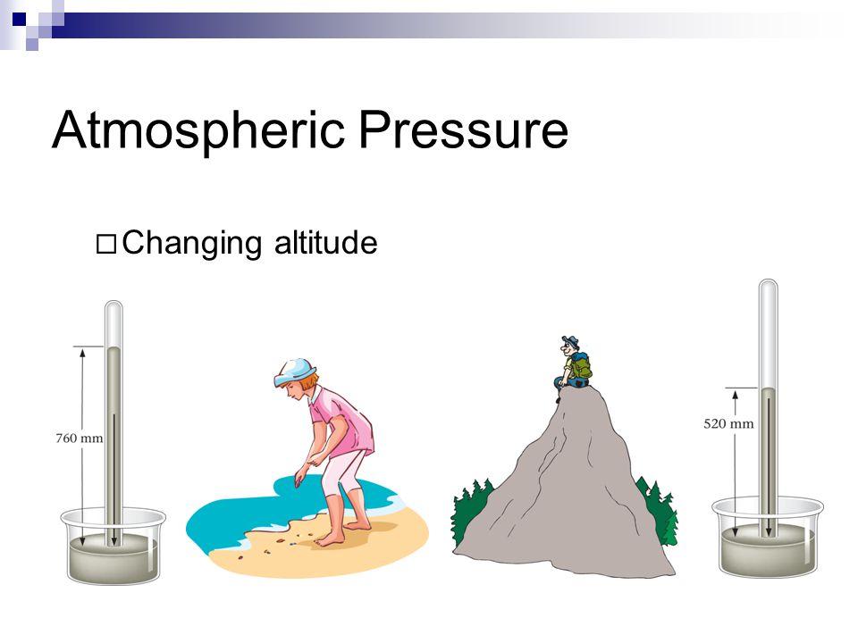 Atmospheric Pressure  Changing altitude