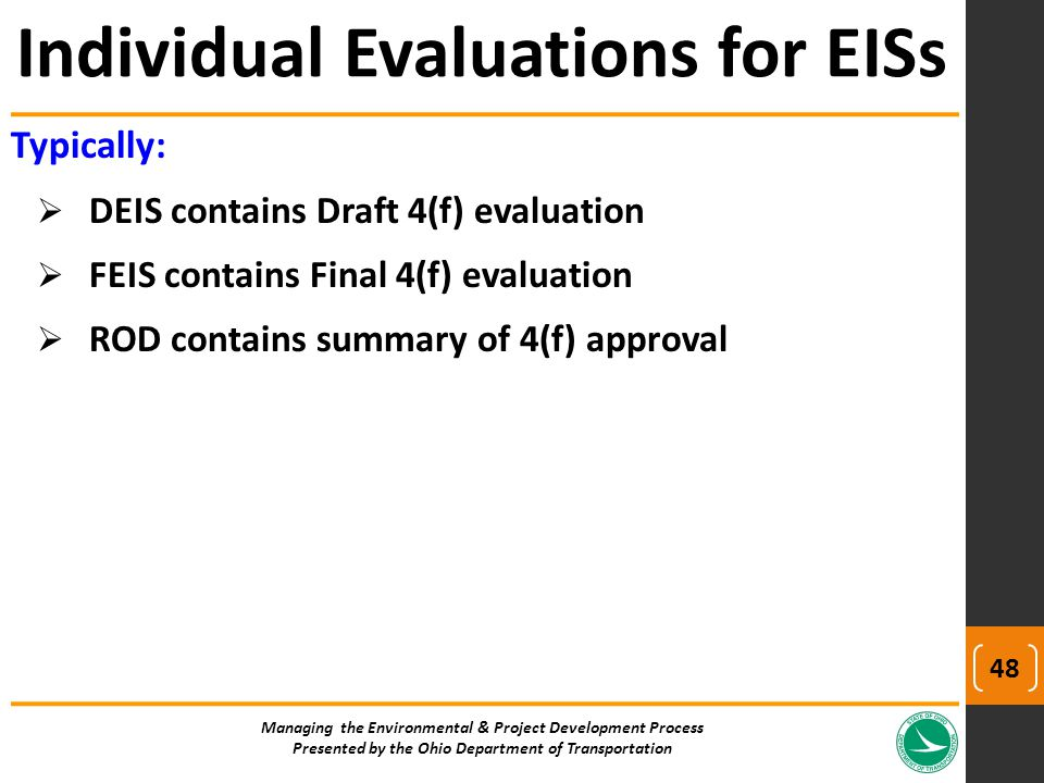 Typically:  DEIS contains Draft 4(f) evaluation  FEIS contains Final 4(f) evaluation  ROD contains summary of 4(f) approval Individual Evaluations