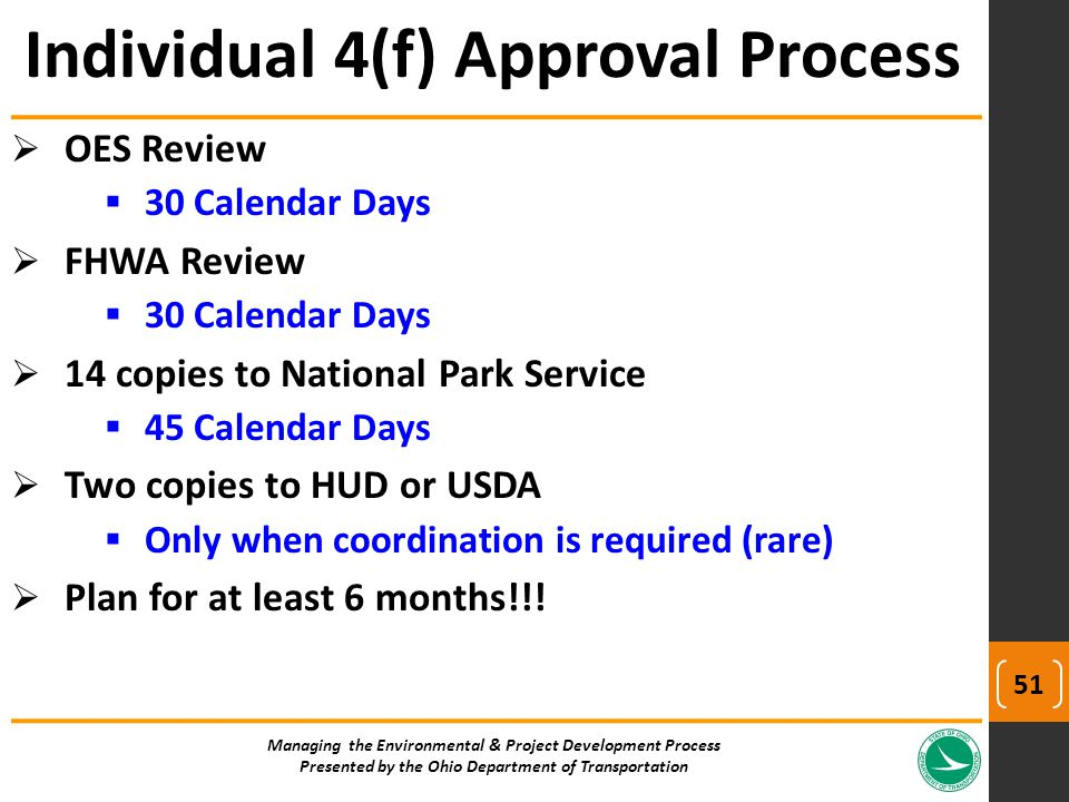  OES Review  30 Calendar Days  FHWA Review  30 Calendar Days  14 copies to National Park Service  45 Calendar Days  Two copies to HUD or USDA  Only when coordination is required (rare)  Plan for at least 6 months!!.