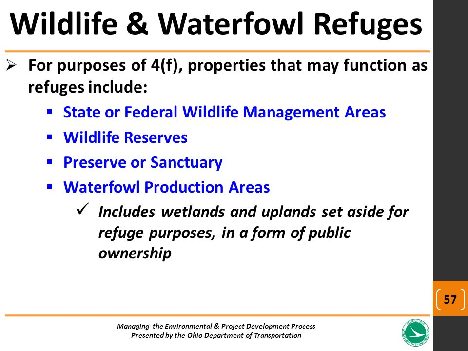  For purposes of 4(f), properties that may function as refuges include:  State or Federal Wildlife Management Areas  Wildlife Reserves  Preserve o