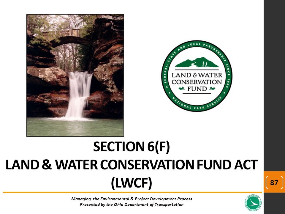 SECTION 6(F) LAND & WATER CONSERVATION FUND ACT (LWCF) Managing the Environmental & Project Development Process Presented by the Ohio Department of Tr