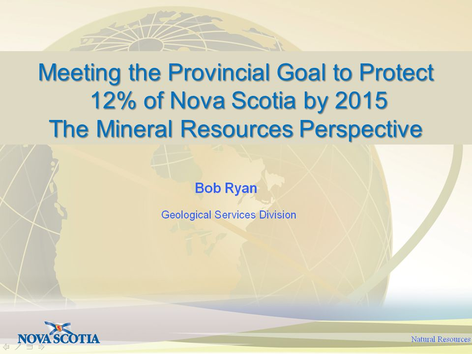 Meeting the Provincial Goal to Protect 12% of Nova Scotia by 2015 12% of Nova Scotia by 2015 The Mineral Resources Perspective