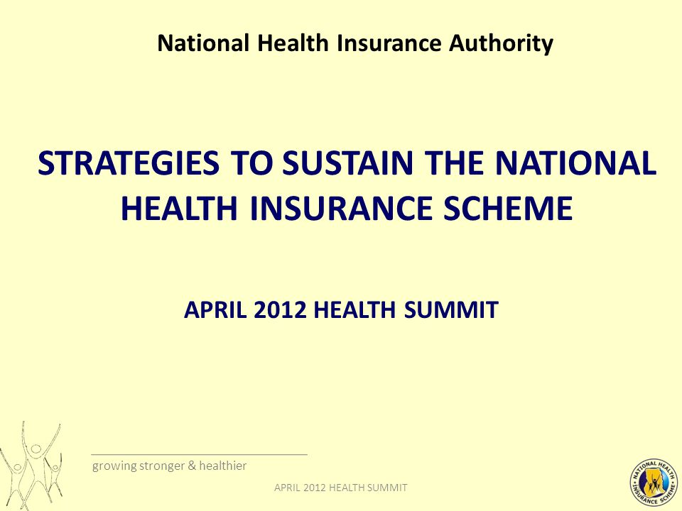growing stronger & healthier OUTLINE OF PRESENTATION  Membership Distribution by Category  NHIS Income and Expenditure Trend  Fund Management  Consolidated Premium Account  Cost Containment Measures  Call Centre  Way Forward 2APRIL 2012 HEALTH SUMMIT