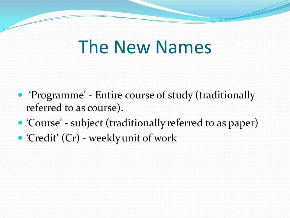 The New Names 'Programme' - Entire course of study (traditionally referred to as course).