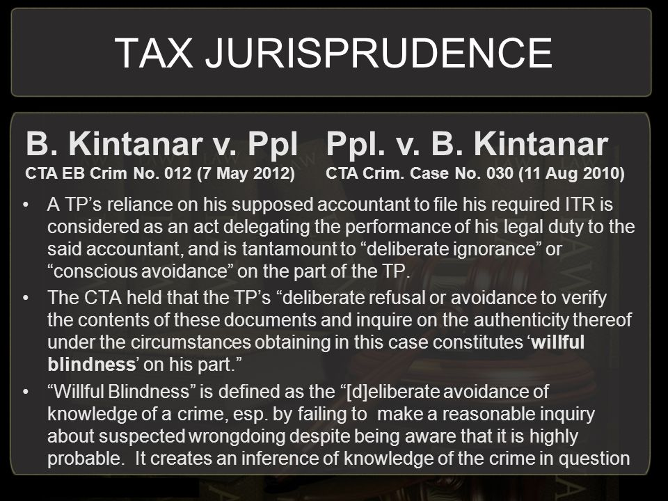 TAX JURISPRUDENCE A TP's reliance on his supposed accountant to file his required ITR is considered as an act delegating the performance of his legal duty to the said accountant, and is tantamount to deliberate ignorance or conscious avoidance on the part of the TP.