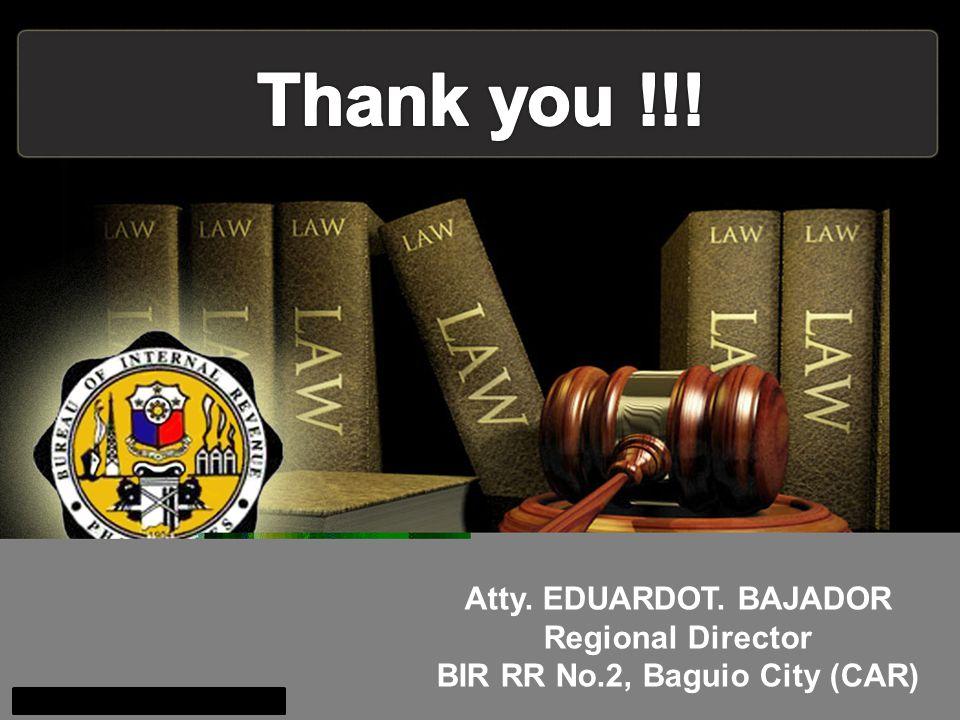 Atty. EDUARDOT. BAJADOR Regional Director BIR RR No.2, Baguio City (CAR)