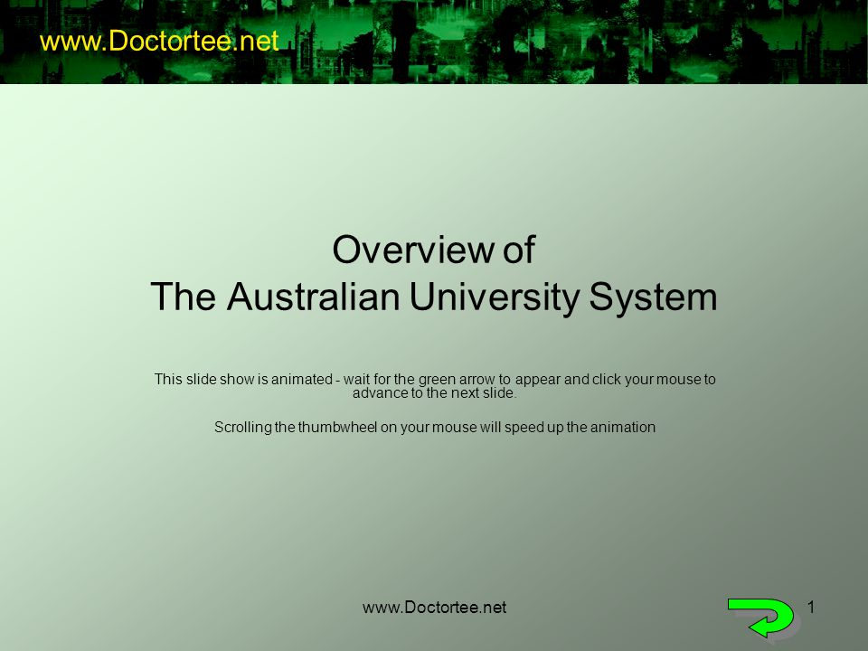 www.Doctortee.net1 Overview of The Australian University System This slide show is animated - wait for the green arrow to appear and click your mouse