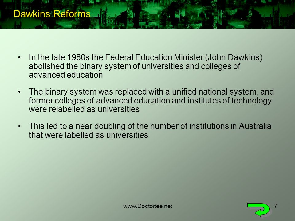 www.Doctortee.net7 In the late 1980s the Federal Education Minister (John Dawkins) abolished the binary system of universities and colleges of advance