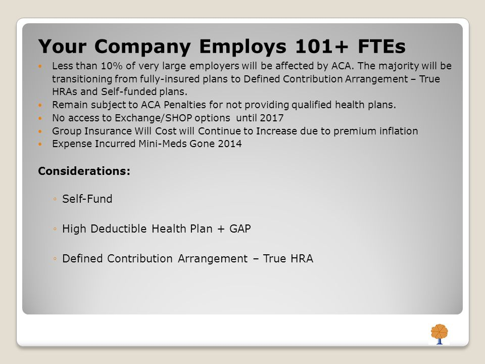 Your Company Employs 101+ FTEs Less than 10% of very large employers will be affected by ACA.