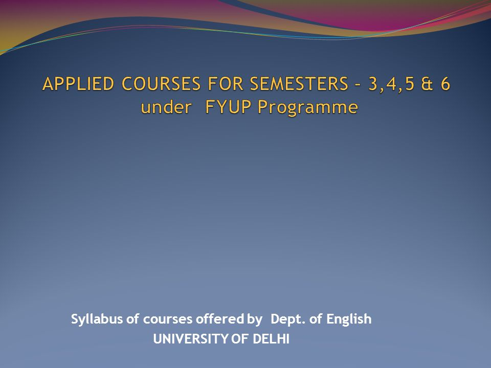 Syllabus of courses offered by Dept. of English UNIVERSITY OF DELHI