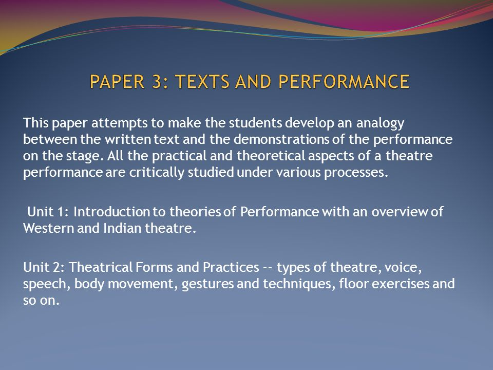 This paper attempts to make the students develop an analogy between the written text and the demonstrations of the performance on the stage.