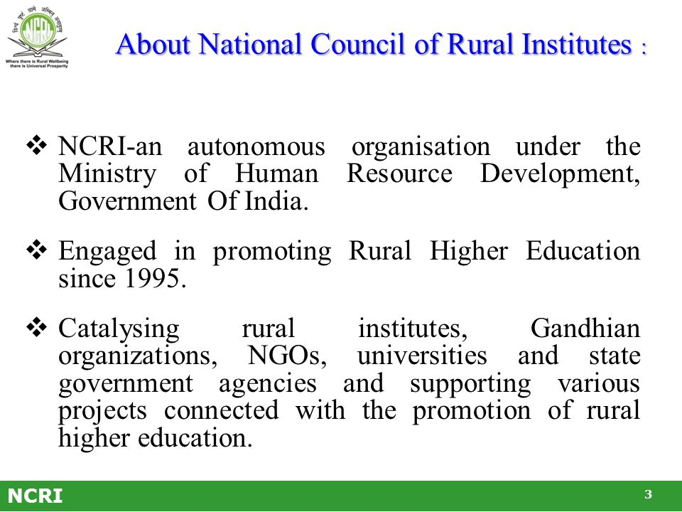 NCRI About National Council of Rural Institutes :  NCRI-an autonomous organisation under the Ministry of Human Resource Development, Government Of India.