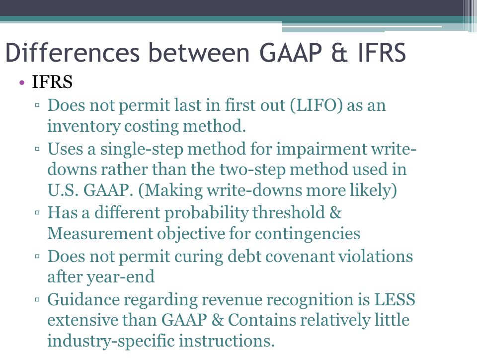 Differences between GAAP & IFRS IFRS ▫Does not permit last in first out (LIFO) as an inventory costing method.