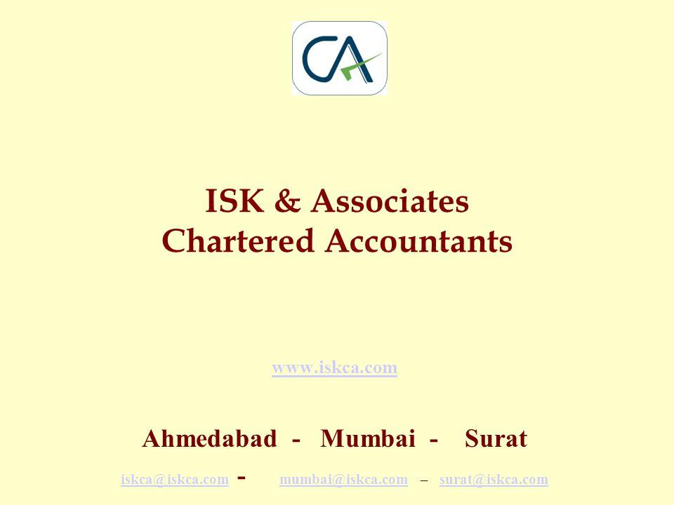 ISK & Associates Chartered Accountants www.iskca.com Ahmedabad - Mumbai - Surat iskca@iskca.comiskca@iskca.com - mumbai@iskca.com – surat@iskca.com mumbai@iskca.comsurat@iskca.com