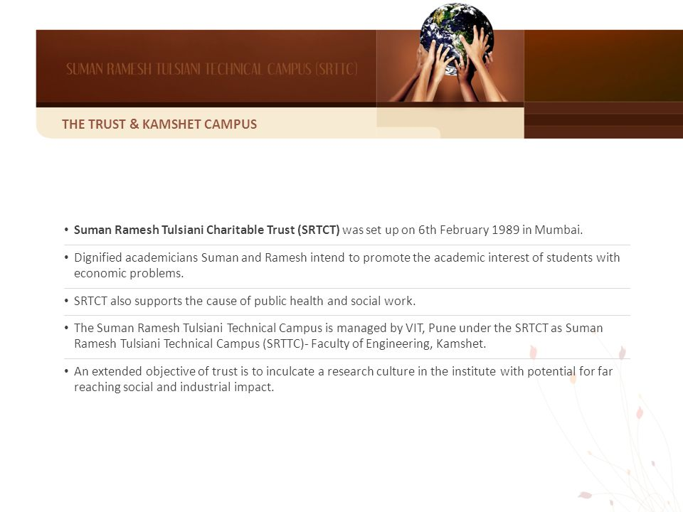 THE TRUST & KAMSHET CAMPUS Suman Ramesh Tulsiani Charitable Trust (SRTCT) was set up on 6th February 1989 in Mumbai.