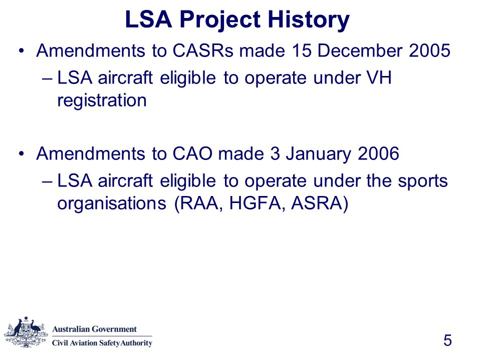 6 Light Sport Aircraft Airworthiness Project Team CASA staff Industry representation –Sports organisations –Manufacturers –Other specialists, Authorised Persons, Reg 35 engineers.