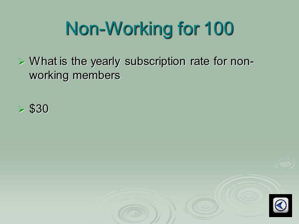 Non-Working for 100  What is the yearly subscription rate for non- working members  $30