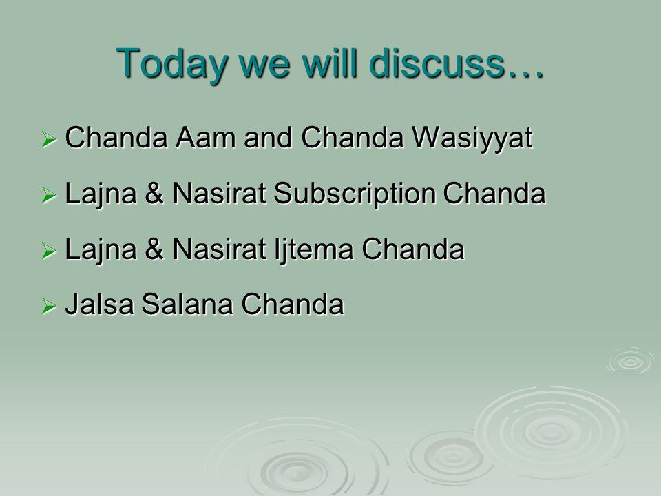 Today we will discuss…  Chanda Aam and Chanda Wasiyyat  Lajna & Nasirat Subscription Chanda  Lajna & Nasirat Ijtema Chanda  Jalsa Salana Chanda