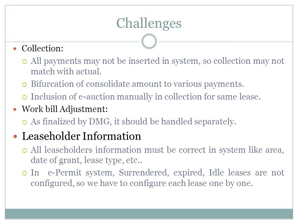 Challenges Collection:  All payments may not be inserted in system, so collection may not match with actual.