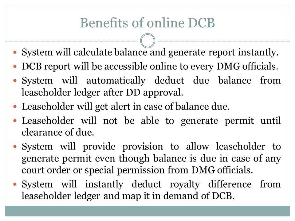 Benefits of online DCB System will calculate balance and generate report instantly.
