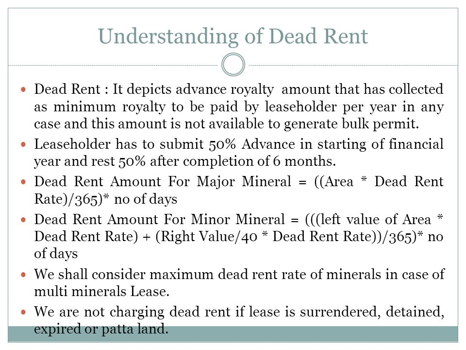 Understanding of Dead Rent Dead Rent : It depicts advance royalty amount that has collected as minimum royalty to be paid by leaseholder per year in any case and this amount is not available to generate bulk permit.