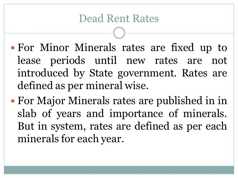 Dead Rent Rates For Minor Minerals rates are fixed up to lease periods until new rates are not introduced by State government.